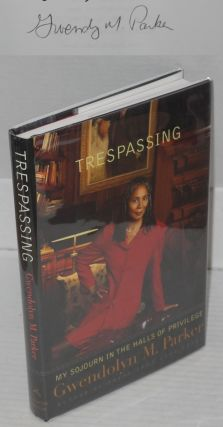 Trespassing; my sojourn in the halls of privilege. Gwendolyn M. Parker