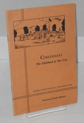 Cincinnati: the childhood of our city. Compiled and, Earle Sargeant