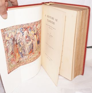 A history of tapestry from the earliest times until the present day with four plates in colour and numerous illustrations in black and white
