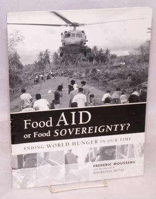 Food Aid or food sovereignty? ending world hunger in our time. Frederic Mousseau, Anuradha Mittal