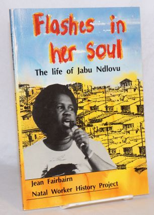 Flashes in her soul: the life of Jabu Ndlovu. Jean Fairbairn