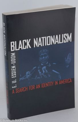 Black nationalism; a search for an identity in America. E. U. Essien-Udom