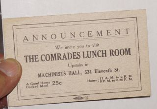 Announcement: We invite you to visit the Comrades Lunch Room upstairs in Machinists Hall, 531 Eleventh St. A good home cooked meal 25c [invitation card]