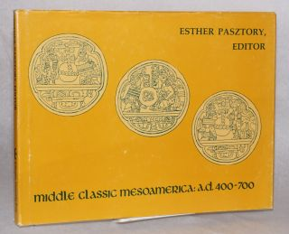 Middle Classic Mesoamerica: A.D. 400-700. Esther Pasztory.