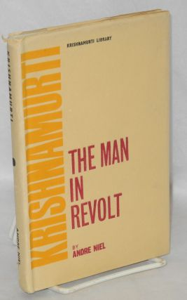 Krishnamurti, the Man in Revolt. Translated from the French. Andre Niel