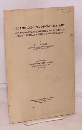 Planetabling from the Air reprinted from The Geographical Review, Vol. XXI, No. 2, January, 1931....