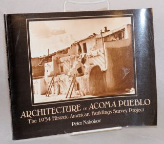 Architecture of Acoma Pueblo The 1934 Historic American Buildings Survey Project. Peter Nabokov