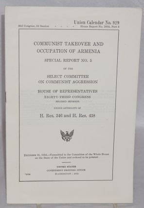 Communist takeover and occupation of Armenia. Special report no. 5 of the Select Committee on...