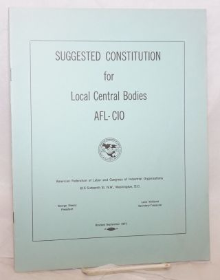 "Suggested constitution for local central bodies, AFL-CIO the case against the ""Right-to-Work""..."