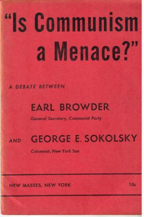 """Is Communism a menace?"" A debate between Earl Browder and George E. Sokolsky"