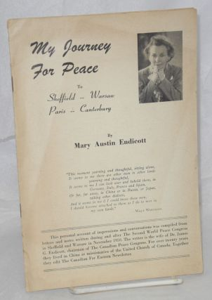 My journey for peace, to Sheffield -- Warsaw, Paris -- Canterbury. Mary Austin Endicott