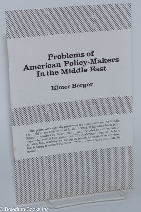 Problems of American policy-makers in the Middle East. Elmer Berger