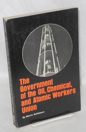 The government of the Oil, Chemical and Atomic Workers Union. Melvin Rothbaum