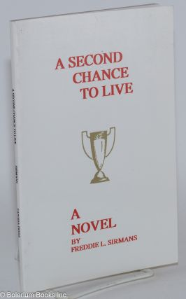 A second chance to live: a novel. Freddie L. Sirmans