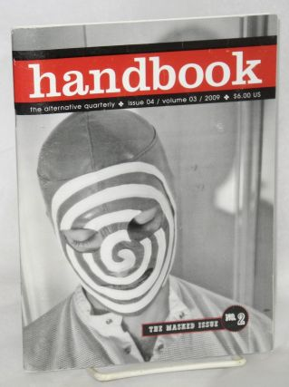 Handbook: the alternative quarterly vol. 3 #4, 2009; the naked mask issue no. 2. Darren...
