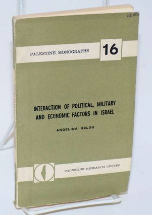 Interaction of Political, Military and Economic Factors in Israel. Angelina Helou