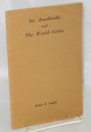 Sri Aurobindo and the World-Crisis. Kishor H. Gandhi.