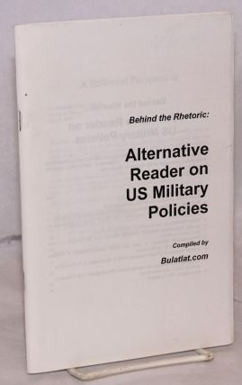 Behind the Rhetoric: Alternative Reader on US Military Policies various materials on US foreign...