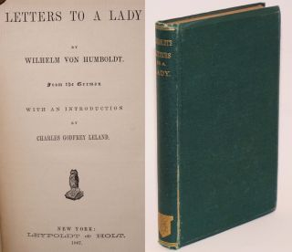 Letters to a Lady by Wilhelm Von Humboldt from the German with an introduction by Charles Godfrey...