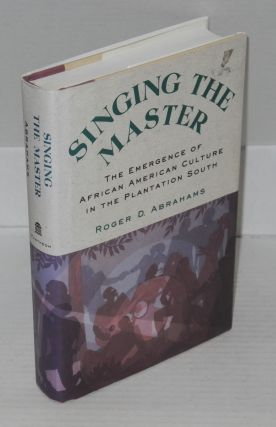 Singing the master; the emergence of African American culture in the plantation South. Roger D....