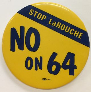 No on 64; stop LaRouche [pinback button