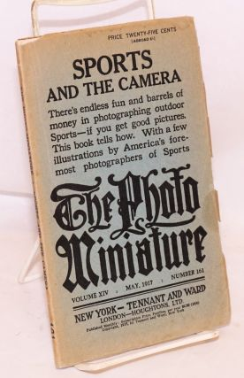 The photo-Miniature, Volume XIV May 1917 Number 161; Sports and the Camera; There's endless fun and barrels of money in photographing outdoor Sports-- if you get good pictures. This book tells how. With a few illustrations by America's foremost photographers of Sports. John A. Tennant.