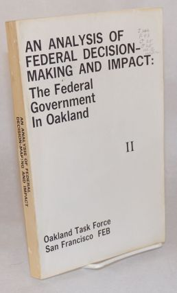An Analysis of Federal Decision-Making and Impact: The Federal Government in Oakland. l, II [two-volume set]