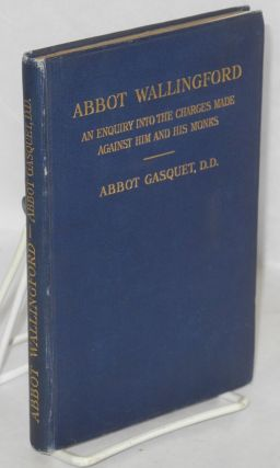 Abbot Wallingford; An Enquiry Into the Charges Made Against Him and HIs Monks. Abbot Gasquet