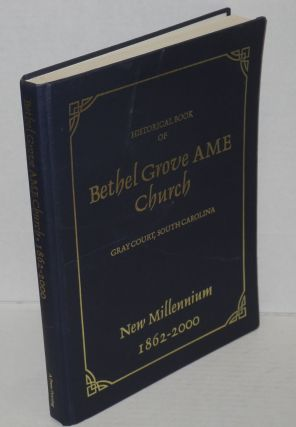 Historical book of Bethel Grove AME Church: Gray Court, South Carolina. New millennium, 1862-2000.