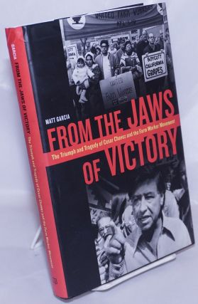 From the Jaws of Victory: The Triumph and Tragedy of Cesar Chavez and the Farm Worker Movement. Matt Garcia.