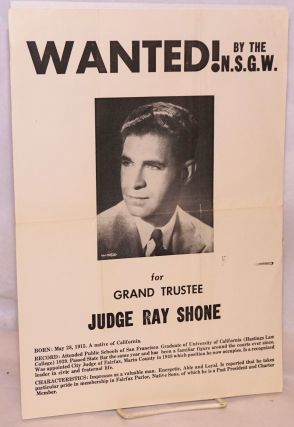 Wanted! by the N.S.G.W. for Grand Trustee, Judge Ray Shone [poster]. Judge Ray Shone