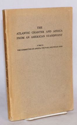 The Atlantic Charter and Africa from an American standpoint: a study by the Committee on Africa,...