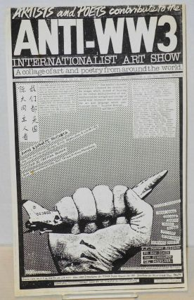 Artists and poets contribute to the Anti-WW3 Internationalist Art Show. A collage of art and poetry from around the world. [handbill / mini-poster]
