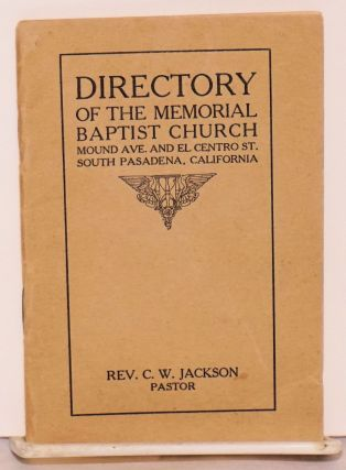 Directory of the Memorial Baptist Church Mound Ave. and El Centro St. South Pasadena, California. Rev. C. W. Jackson, Pastor