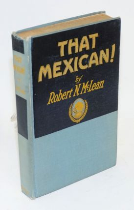 That Mexican! As he really is, North and South of the Rio Grande, illustrated. Robert N. McLean