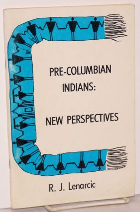 Pre-Columbian Indians: A New Perspective. R. J. Lenarcic