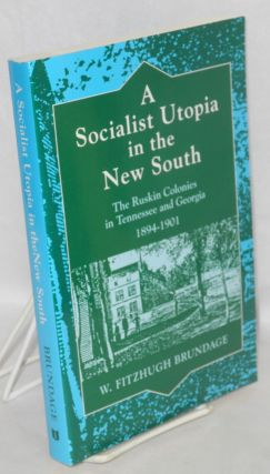 A socialist utopia, in the new South. The Ruskin Colonies in Tennessee and Georgia, 1894-1901. W....