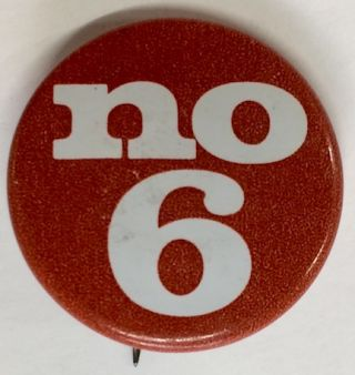 No / 6 [pinback button opposing Proposition 6, the Briggs Initiative