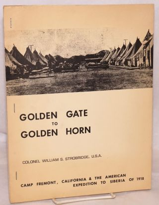 Golden Gate to Golden Horn; Camp Fremont, California & the American Expedition to Siberia of...