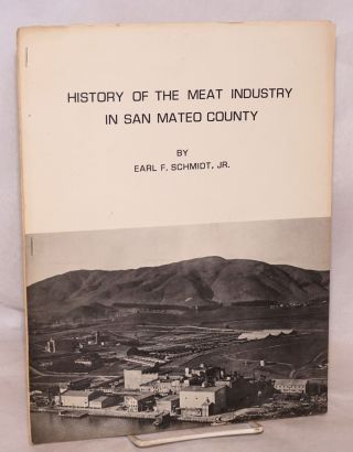 History of the Meat Industry in San Mateo County [entire issue of] La Peninsula, A Journal of the San Mateo County Historical Association vol. XVIII no. 2, Spring 1976. Earl F. Jr Schmidt.