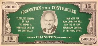 Cranston for Controller [election leaflet in the form of a fifteen million dollar bill]. Alan...