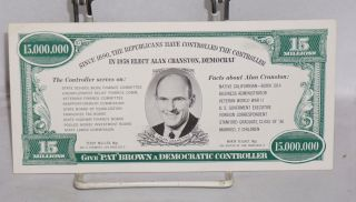 Cranston for Controller [election leaflet in the form of a fifteen million dollar bill]