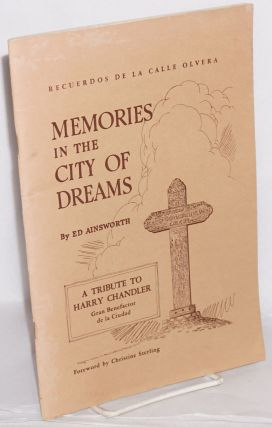 Memories in the City of Dreams/ Recuerdos de la Calle Olvera: a tribute to Harry Chandler, gran...