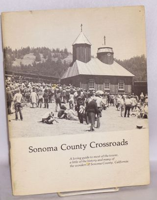Sonoma County Crossroads, A loving guide. Barbara Dorr Mullen, pictures, words, layout