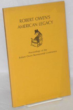 Robert Owen's American legacy. Proceedings of the Robert Owen Bicentennial Conference. Thrall...