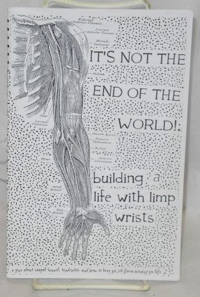 It's not the end of the world: building a life with limp wrists. A zine about carpal tunnel,...