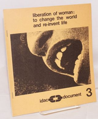 Liberation of woman: to change the world and re-invent life. IDAC document 3. Rosiska Darcy de...