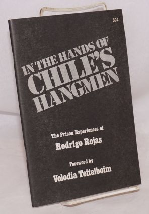 In the hands of Chile's hangmen, the prison experiences of Rodrigo Rojas. Foreword by Volodia...