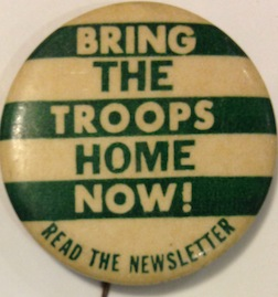 Bring the troops home now! / Read the newsletter [pinback button