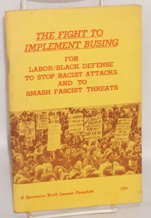 The Fight to Implement Busing: For Labor/Black Defense to Stop Racist Attacks and to Smash...